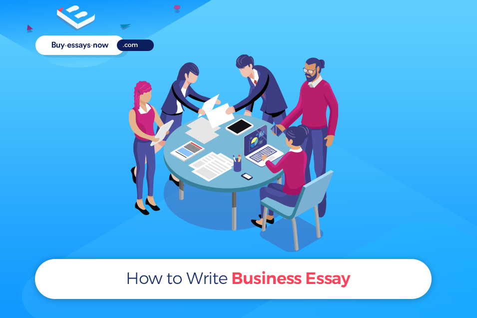 How to Write Business Essay: Tips from Professionals